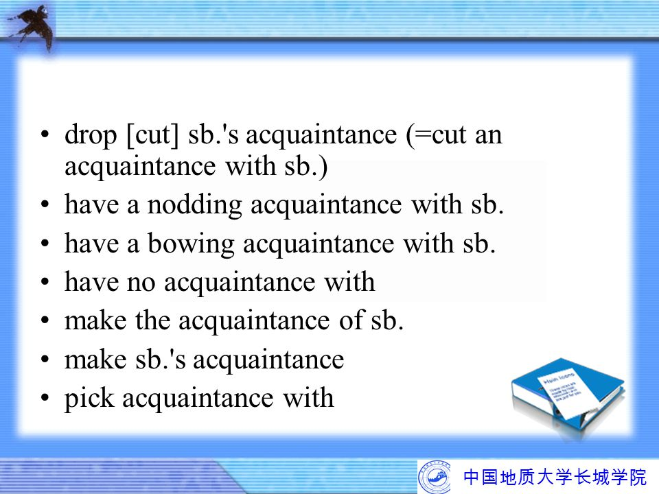 drop [cut] sb. s acquaintance (=cut an acquaintance with sb.)